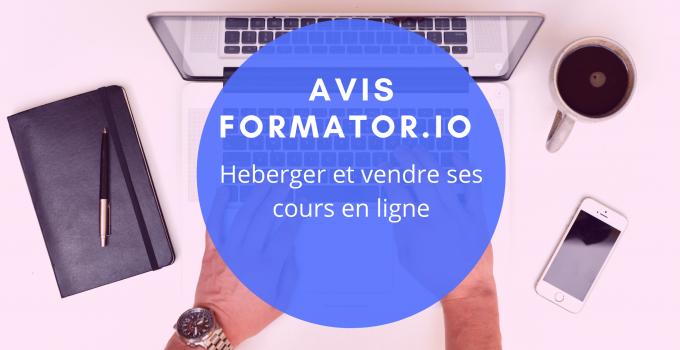 Avis plateforme Formator.io – héberger et vendre une formation en ligne